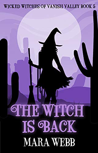 The Witch Is Back (Wicked Witches of Vanish Valley Book 5) by [Mara Webb]