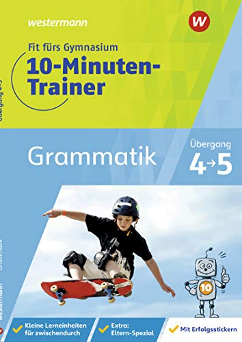 Fit fürs Gymnasium - 10-Minuten-Trainer: Übergang 4 / 5 Deutsch Grammatik: Übergang 4 / 5 / Übergang 4 / 5 Deutsch Grammatik
