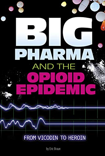 Big Pharma and the Opioid Epidemic: From Vicodin to Heroin (Informed!)