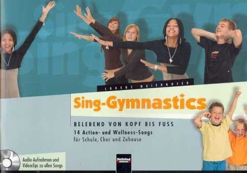Sing-Gymnastics (+CD) 14 Action- und Wellness-Songs für Schule, Chor und Zuhause