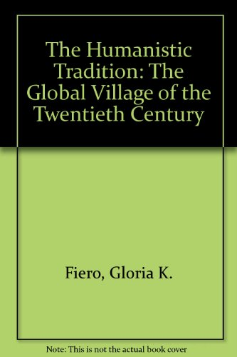 The Humanistic Tradition: The Global Village of the Twentieth Century