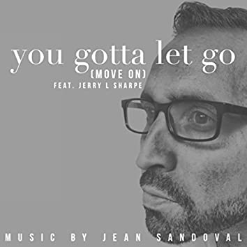 You Gotta Let Go (Move On) [feat. Jerry L Sharpe]