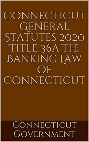 Connecticut General Statutes 2020 Title 36a The Banking Law of Connecticut (English Edition)