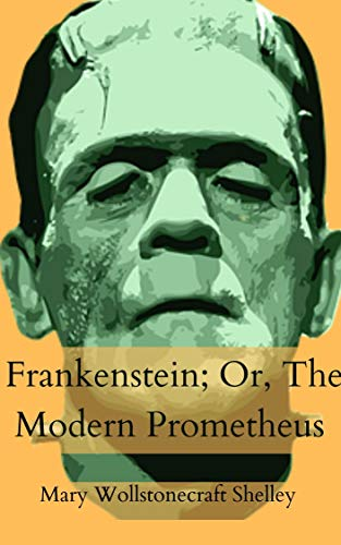 Frankenstein; Or, The Modern Prometheus (English Edition)
