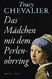 Das Mädchen mit dem Perlenohrring: Roman von Tracy Chevalier