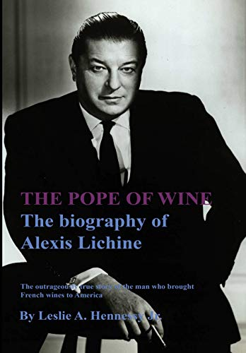 The Pope of Wine: The biography of Alexis Lichine (Wine Biography, Band 1)