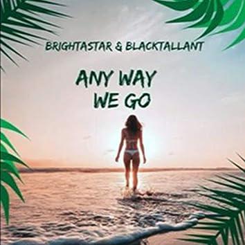 Any Way We Go