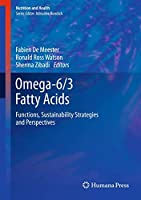 Omega-6/3 Fatty Acids: Functions, Sustainability Strategies and Perspectives (Nutrition and Health)