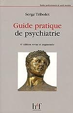 Guide pratique de psychiatrie - 6e édition revue et augmentée de Serge Tribolet