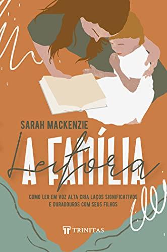 A Família Leitora: Como ler em voz alta cria laços significativos e duradouros com seus filhos