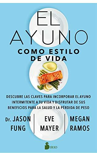 El ayuno como estilo de vida: Descubre las claves para incorporar el ayuno intermitente a tu vida y disfrutar de sus beneficios para la salud y la pérdida de peso. (Spanish Edition)