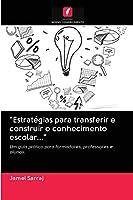 Estratégias para transferir e construir o conhecimento escolar...