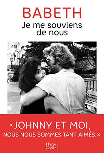 Je me souviens de nous: L'histoire d'amour méconnue entre Babeth et Johnny Hallyday