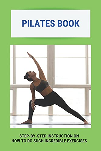 Pilates Book: Step-By-Step Instruction On How To Do Such Incredible Exercises: Pilates Suspension Method Book