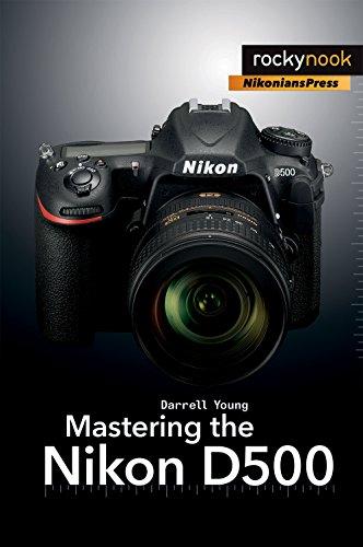 Mastering the Nikon D500 (The Mastering Camera Guide Series) (English Edition)