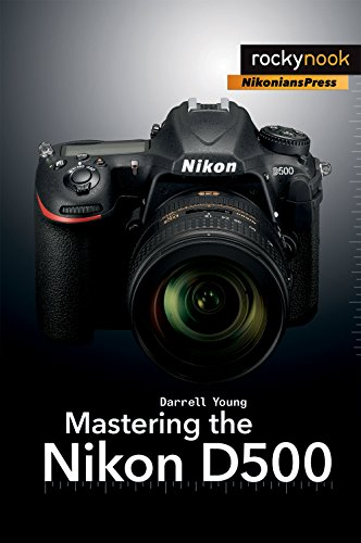 Mastering the Nikon D500 (The Mastering Camera Guide Series)