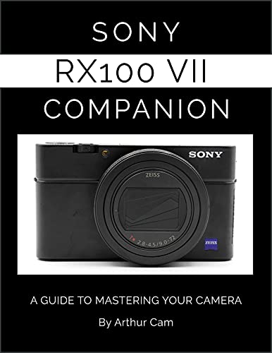 Sony DSC-RX100M7 / Cyber-shot DSC-RX100 VII Companion: A Guide to Mastering Your Camera (English Edition)