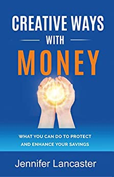 Creative Ways with Money: What You Can Do to Protect and Enhance Your Savings (Know Your Finances) by [Jennifer Lancaster]