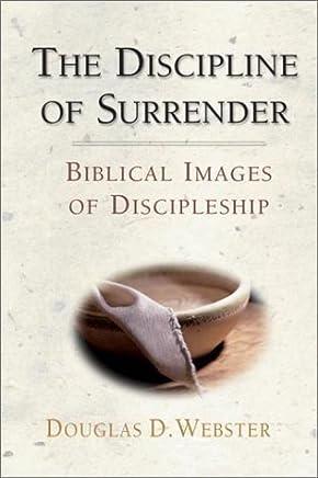 The Discipline of Surrender: Biblical Images of Discipleship by Douglas D. Webster (2001-02-02)