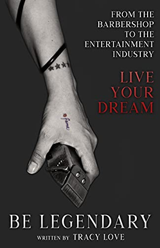 BE LEGENDARY: From the Barbershop to the Entertainment Industry -Live Your Dream. (English Edition)
