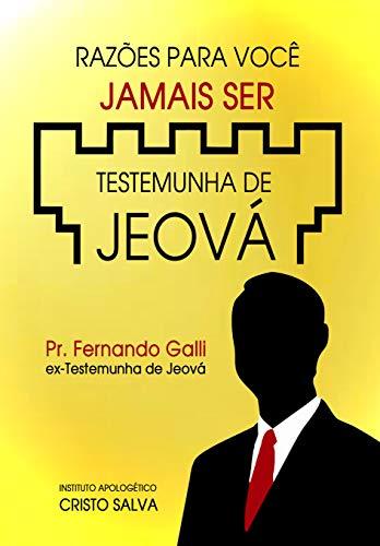 RAZÕES PARA VOCÊ JAMAIS SER TESTEMUNHA DE JEOVÁ