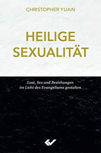 Heilige Sexualität: Lust, Sex und Beziehungen im Licht des Evangeliums gestalten