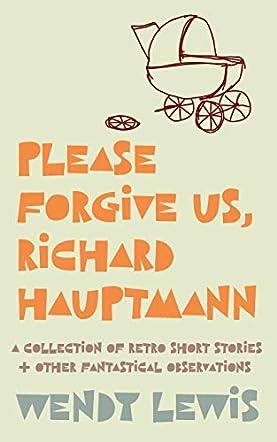 Please Forgive Us, Richard Hauptmann
