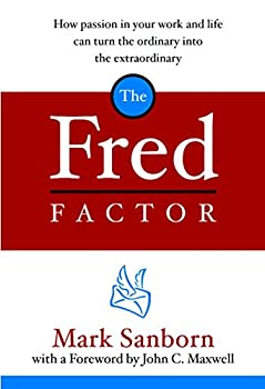 The Fred Factor  How Passion in Your Work and Life Can Turn the Ordinary into the Extraordinary