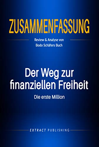 Zusammenfassung: Der Weg zur finanziellen Freiheit: Review & Analyse von Bodo Schäfers Buch: Die erste Million