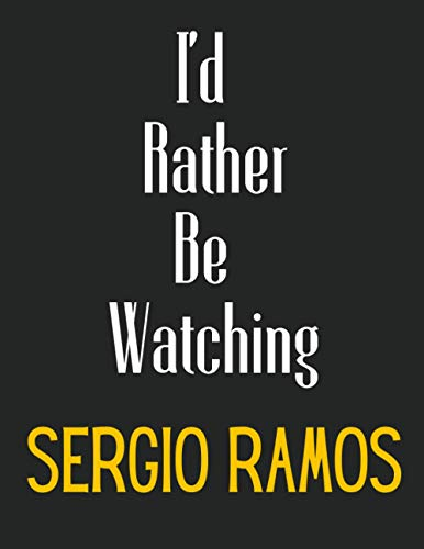 I'd Rather Be Watching Sergio Ramos: Sergio Ramos Notebook/ Diary/ Notepad/ Journal For Fans   100 College Ruled Lined Pages   A4
