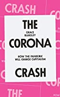 The Corona Crash: How the Pandemic Will Change Capitalism (CORONAVIRUS PAMPHLETS)