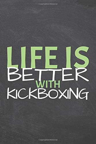 Life Is Better With Kickboxing: Notebook...