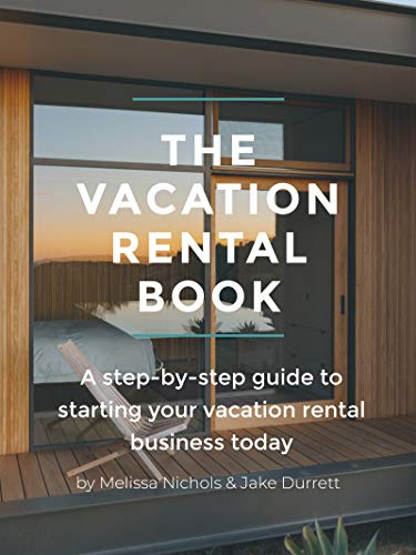 Real Estate Investing Books! - The Vacation Rental Book: A step-by-step guide to starting your vacation rental business today