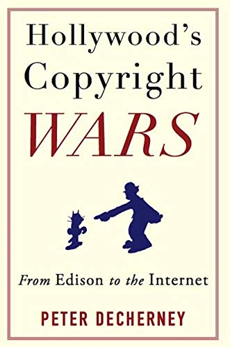 Hollywood's Copyright Wars: From Edison to the Internet (Film and Culture Series) (English Edition)