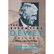 The Essential Dewey, Vol. 2: Ethics, Logic, Psychology (Volume 2)