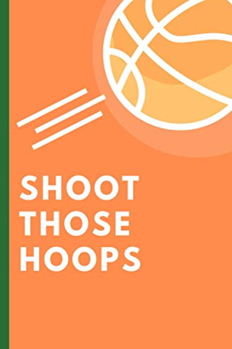 """Shoot Those Hoops: Perfect Gift For Basketball Lovers 