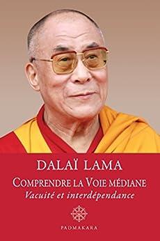 Comprendre la Voie médiane, vacuité et interdépendance (French Edition) by [- Dalaï Lama, Dalaï-Lama]