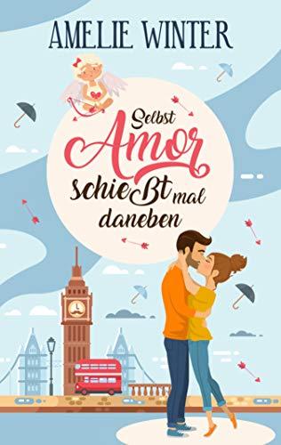 Selbst Amor schießt mal daneben: Romantische Komödie