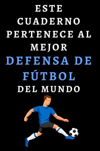 Este Cuaderno Pertenece Al Mejor Defensa De Fútbol Del Mundo: Ideal Para Defensas - 120 Páginas