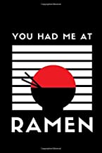 You Had Me At Ramen: Lined Funny Notebook Journal - For Ramen Lovers Enthusiasts Makers Eateries - Novelty Themed Gifts - Laughing Gag Joke Hilarious Humor