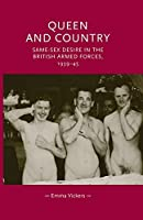 Queen and Country: Same-Sex Desire in the British Armed Forces, 1939-45 (Gender in History)