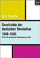 Geschichte der deutschen Revolution 1848-1849: Band 2: Bis zum Ende der Volksbewegung von 1849