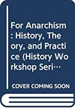 For Anarchism: History, Theory, And Practice