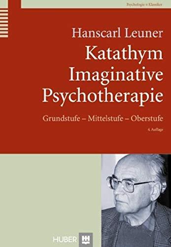 Katathym Imaginative Psychotherapie: Grundstufe - Mittelstufe - Oberstufe (Huber Psychologie Klassiker)