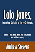 Lolo Jones, Evangelical Christian in the 2012 Olympics: America's Most Famous Female Track Star Combines Faith and Sports Celebrity [Article]