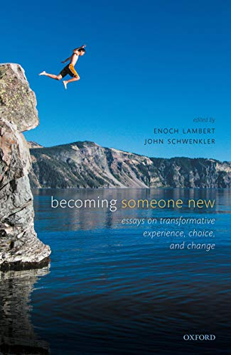 Becoming Someone New: Essays on Transformative Experience, Choice, and Change (English Edition)