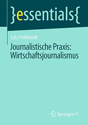 Journalistische Praxis: Wirtschaftsjournalismus (essentials)