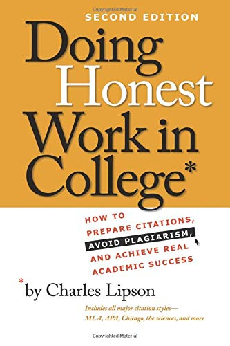 Doing Honest Work in College: How to Prepare Citations, Avoid Plagiarism, and Achieve Real Academic Success, Second...