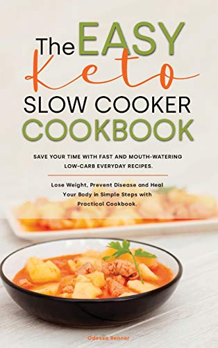 The Easy Keto Slow Cooker Cookbook: Save Your Time with Fast Recipes. Mouth-watering Low-Carb for Everyday Dishes. Lose Weight, Prevent Disease and ... Body in Simple Steps with Practical Cookbook.
