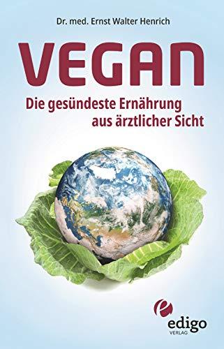 Vegan. Die gesündeste Ernährung aus ärztlicher Sicht. Gesund ernähren bei Diabetes, Bluthochdruck, Osteoporose - Demenz und Krebs vorbeugen.
